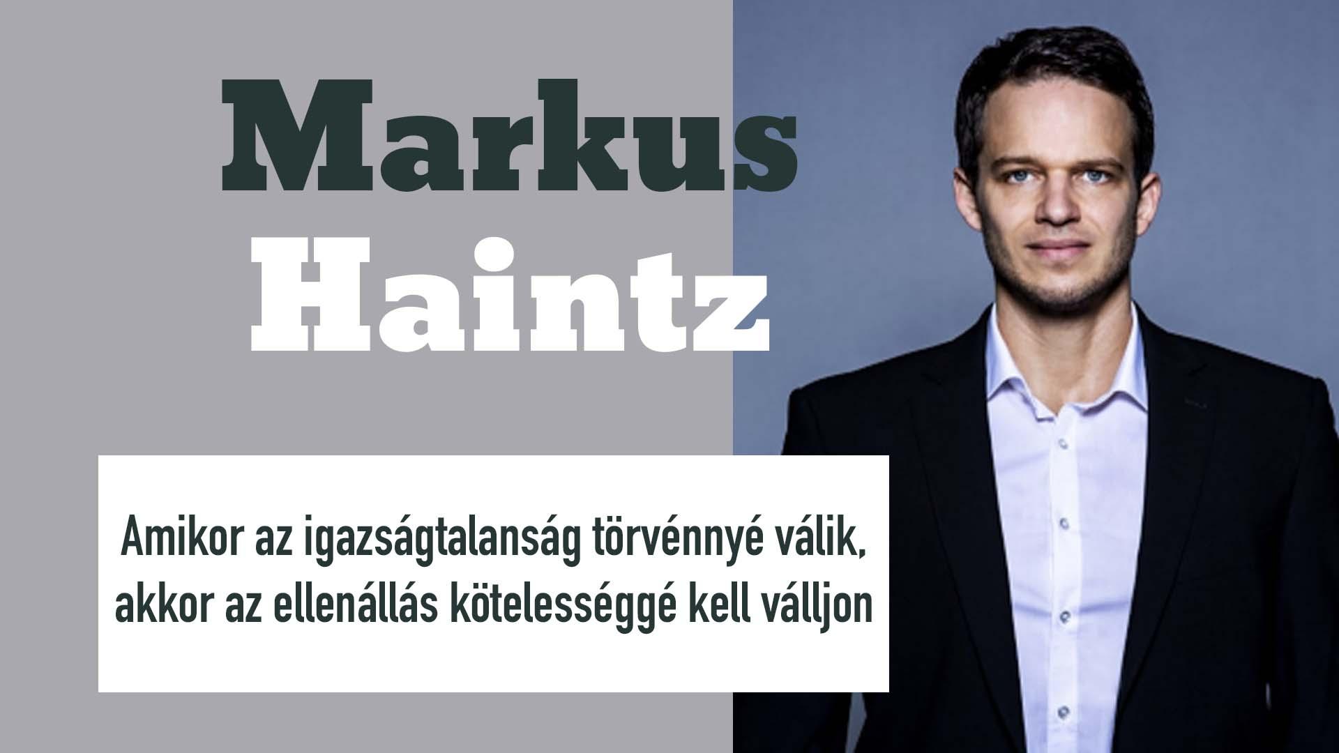 Markus Haintz (D) – Amikor az igazságtalanság törvénnyé válik, akkor az ellenállás kötelességgé kell váljon